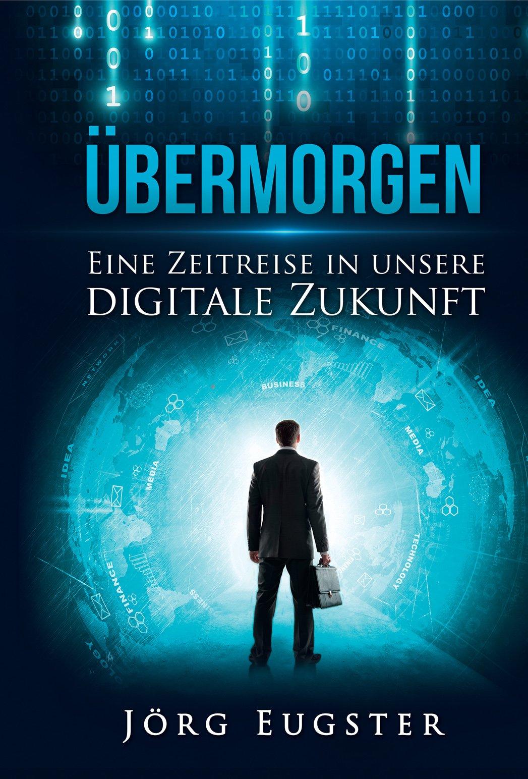 Übermorgen: Eine Zeitreise in unsere digitale Zukunft Sondereinband – 25. April 2017 Jörg Eugster Midas Management 3907100735 Business / Management