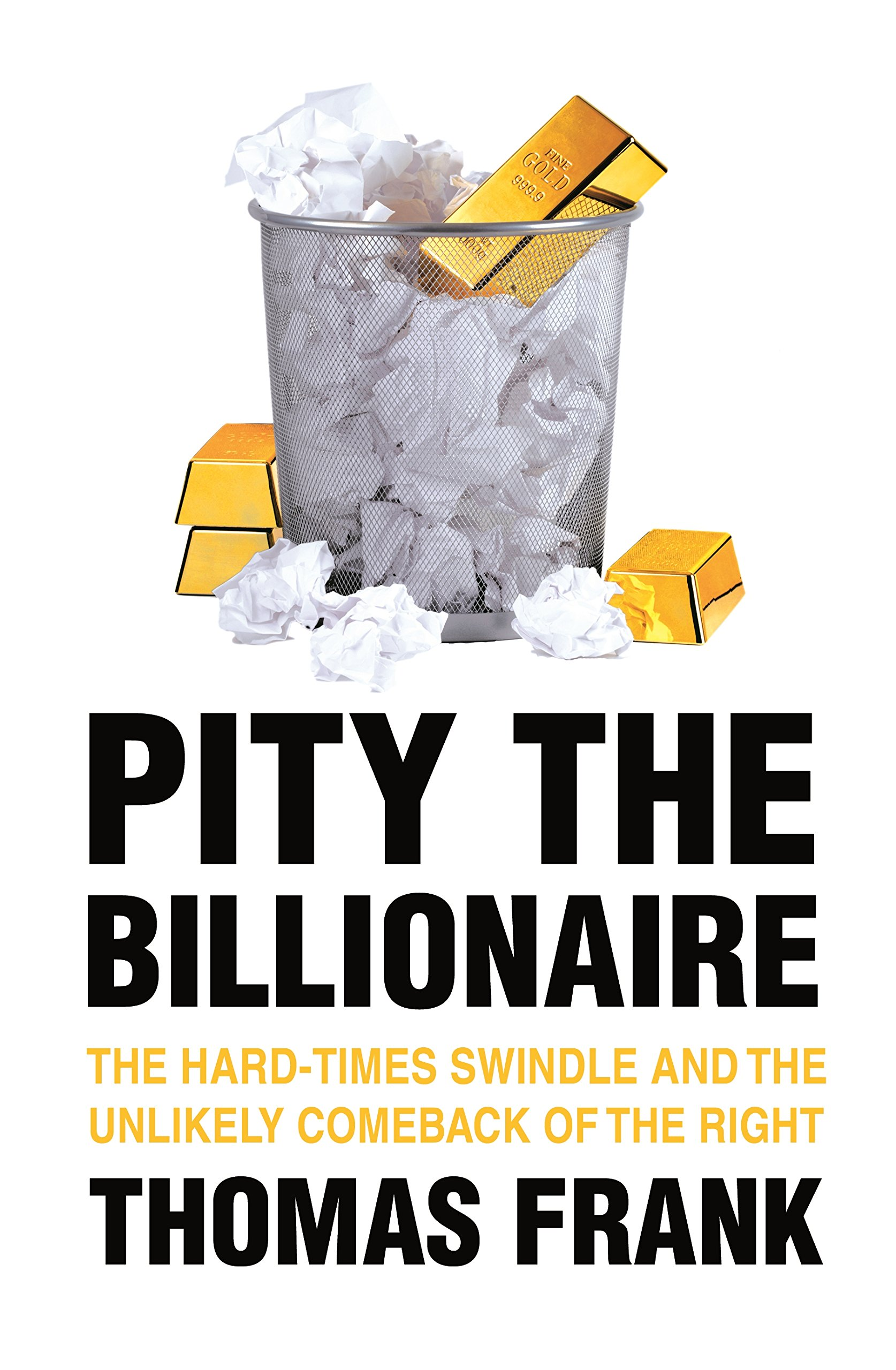 Pity the Billionaire: The Unlikely Resurgence of the American Right PDF
