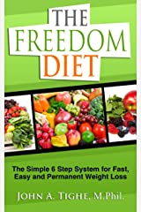 The Freedom Diet - The Simple 6 Step System for Fast, Easy and Permanent Weight Loss Kindle Edition