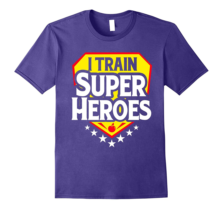 I Train Super Heroes T-Shirt For Teachers-T-Shirt