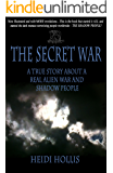 The Secret War: A True Story About A Real Alien War and Shadow People