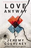 Love Anyway: An Invitation Beyond a World that's