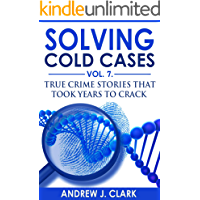 Solving Cold Cases Vol. 7: True Crime Stories that Took Years to Crack (True Crime Cold Cases Solved)