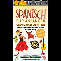 Spanisch für Anfänger und Fortgeschrittene: Spanisch lernen mit Kurzgeschichten aus dem Alltag - Werde fit für deine nächste Reise! (mit deutscher Übersetzung, Vokabellisten und Audiodateien)