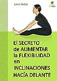 El secreto de aumentar la flexibilidad en inclinaciones hacia delante