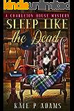 Sleep Like the Dead: A Charleton House Mystery (The Charleton House Mysteries Book 3)
