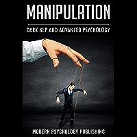Manipulation: Dark NLP and Advanced Psychology (Neuro-Linguistic Programming, Dark Psychology, Advanced Manipulation Tactics - 5 Manuscripts) (English Edition)