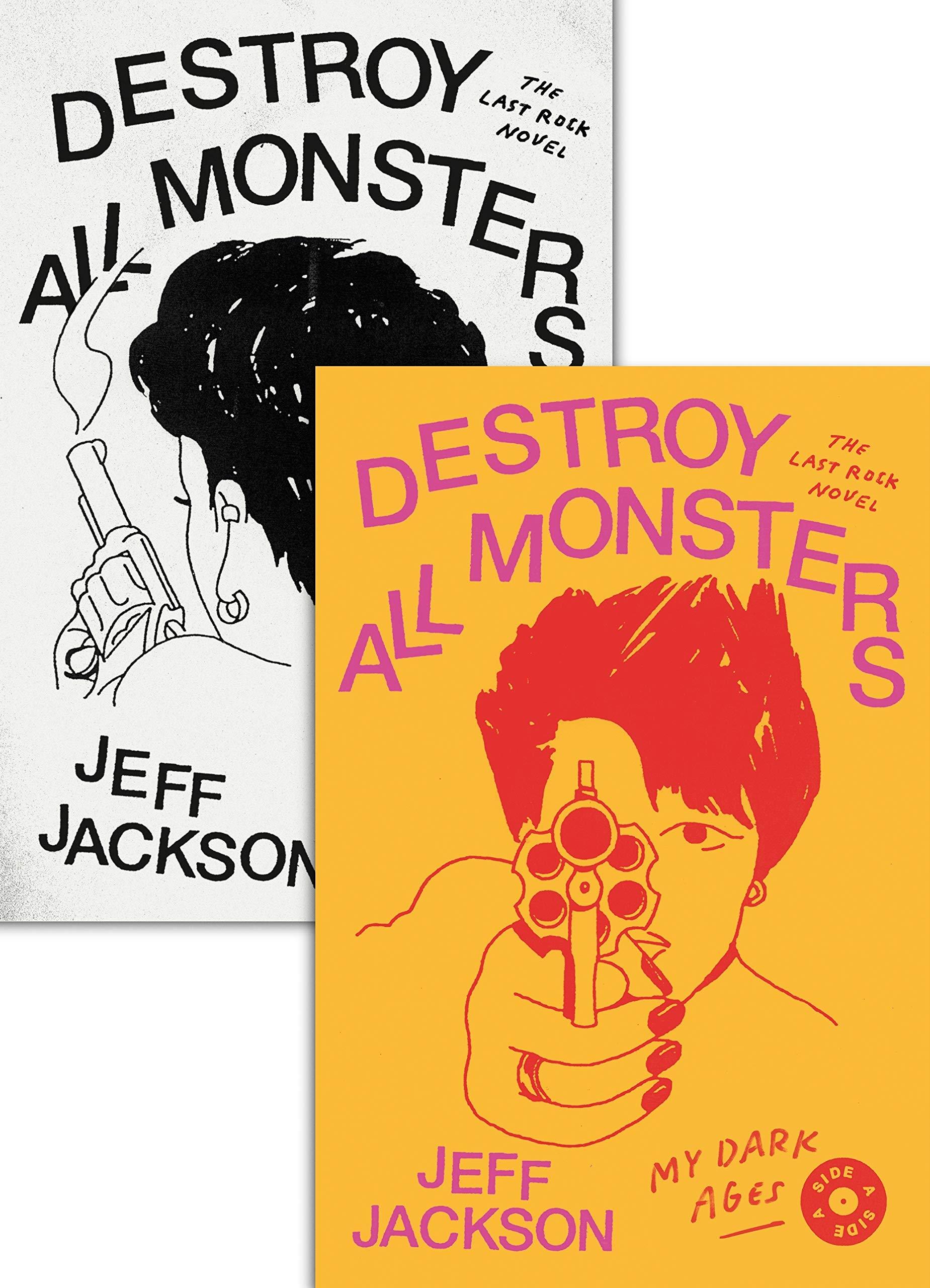 Destroy All Monsters: The Last Rock Novel: Jeff Jackson