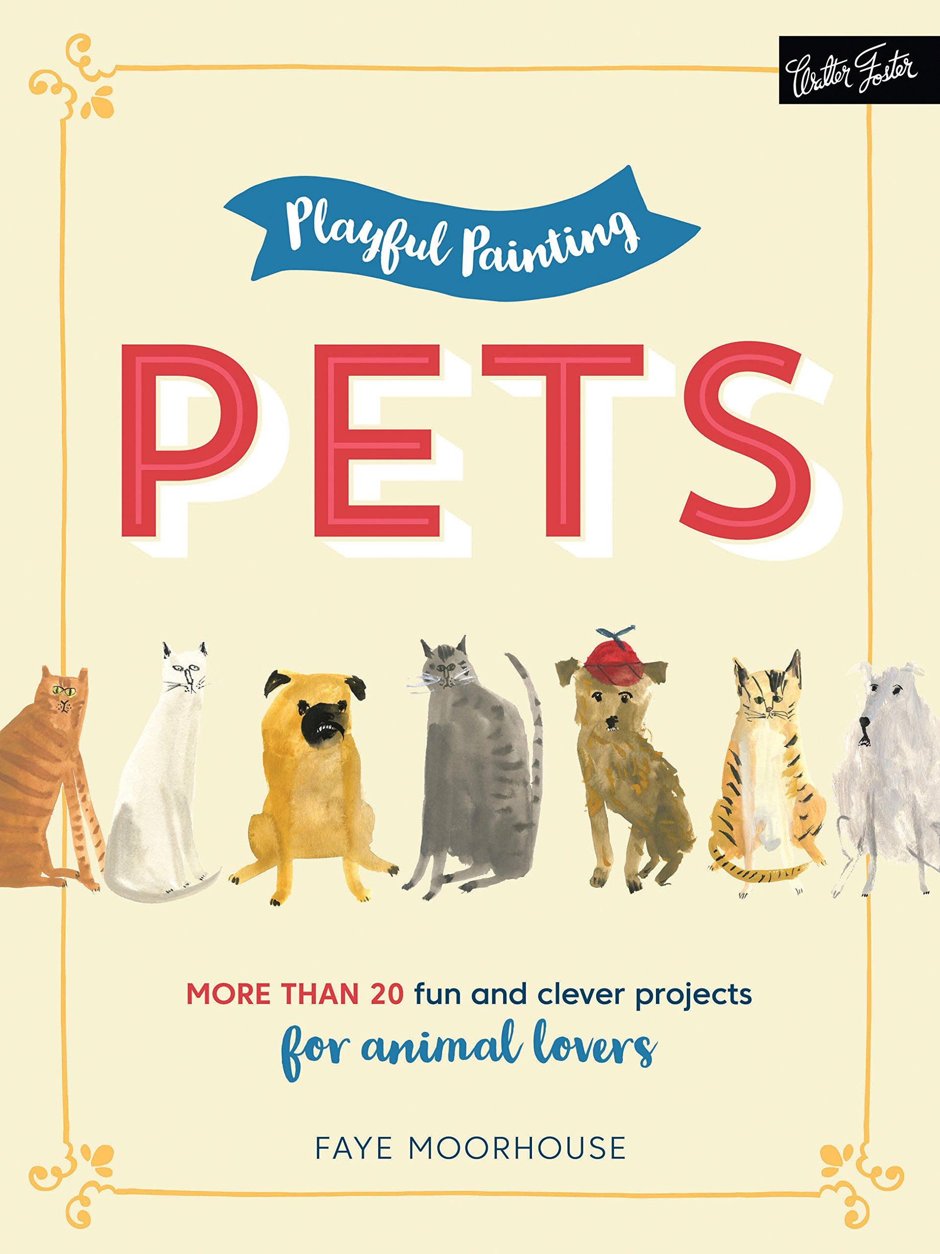 Download Playful Painting: Pets: More than 20 fun and clever painting projects for animal lovers pdf epub