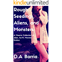 Rough Seedings, Aliens, and Monsters: A Massive Collection of Alien, Sci-Fi, Monster Erotica