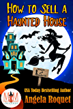How to Sell a Haunted House: Magic and Mayhem Universe (Haunted Properties Book 1)