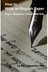 How to Write an English Paper: Argue, Research, Format, and Edit Kindle Edition