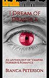 I Dream of Dracula: An anthology of Vampire Horror & Romance