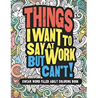 Things I Want To Say At Work But Can't!: Swear Word Filled Adult Coloring Book (SWEARY COLOR FUN)