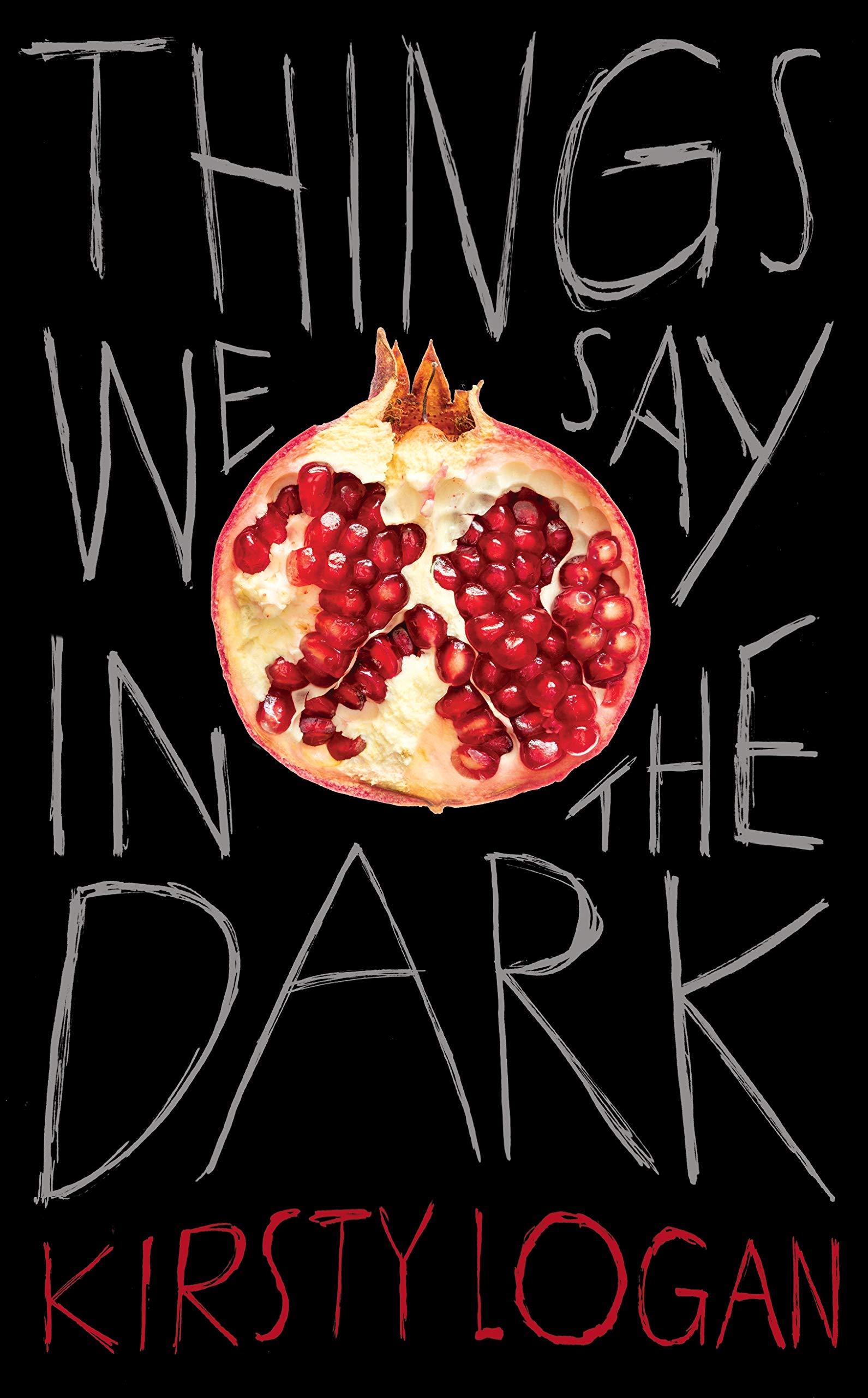 Things We Say in the Dark: Logan, Kirsty: 9781787301535: Amazon.com: Books