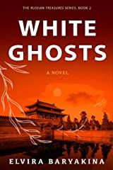 White Ghosts. A Historical Novel: An Unlikely Story of White Immigrants in China in the 1920s (Russian Treasures Book 2) Kindle Edition