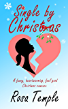 Single by Christmas: A funny, heart warming, feel good, Christmas romance
