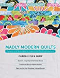 Madly Modern Quilts: Patterns and Techniques to Inspire Your Quilting Creativity
