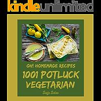 Oh! 1001 Homemade Potluck Vegetarian Recipes: Explore Homemade Potluck Vegetarian Cookbook NOW!