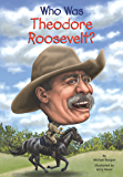 Who Was Theodore Roosevelt? (Who Was...?)