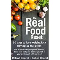 The Real Food Reset: 30 days to lose weight, kick cravings & feel great: Get in...