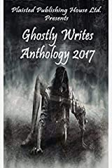 Ghostly Writes Anthology 2017: Plaisted Publishing House Presents Kindle Edition