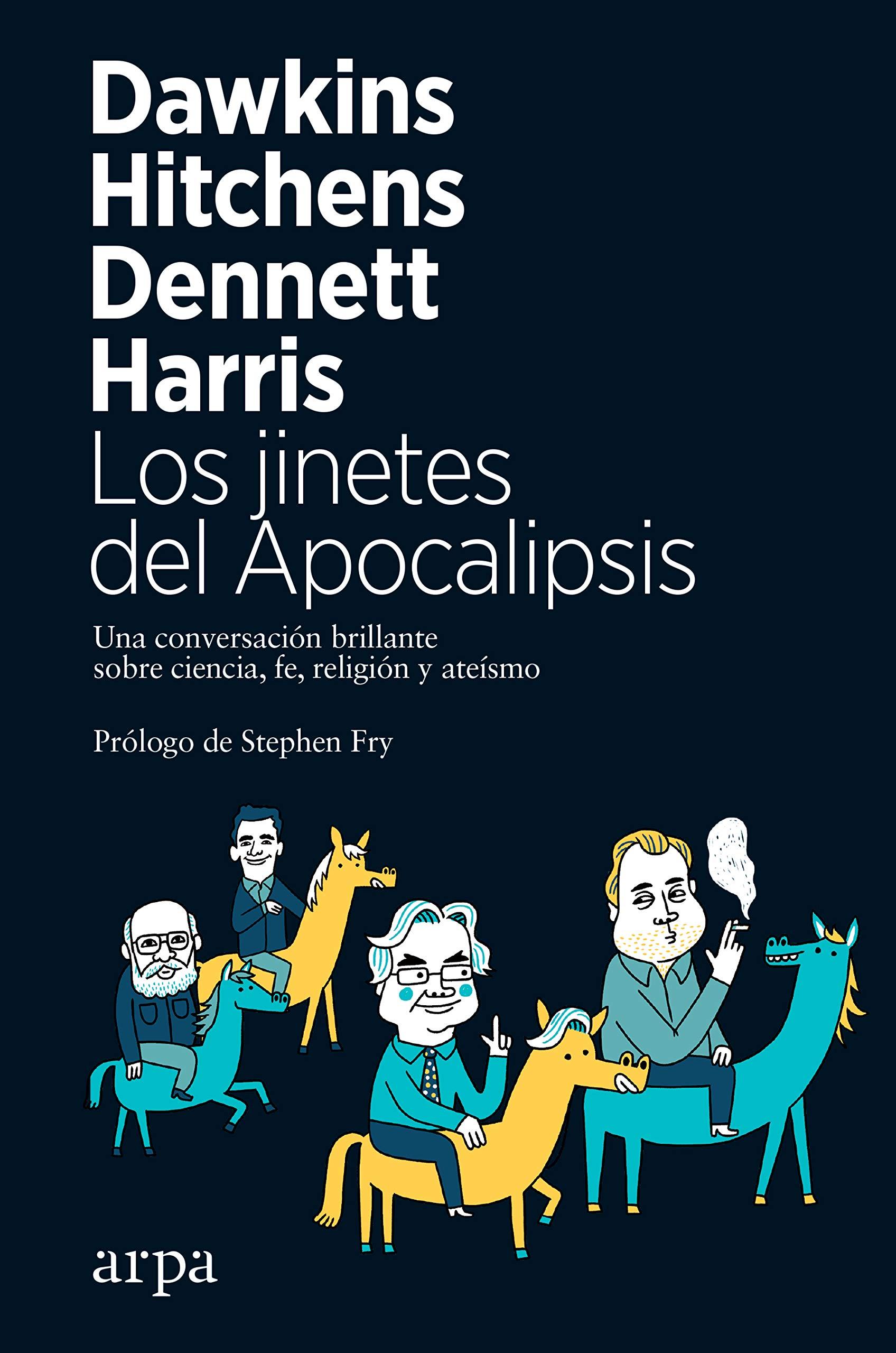 Los jinetes del Apocalipsis: Una conversación brillante sobre ciencia, fe, religión  y ateísmo