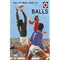 The Ladybird Book of Balls (Ladybirds for Grown-Ups): The perfect gift for fans of the World Cup