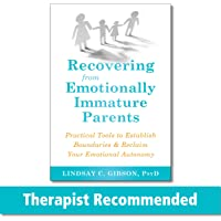 Recovering from Emotionally Immature Parents: Practical Tools to Establish Boundaries and Reclaim Your Emotional…
