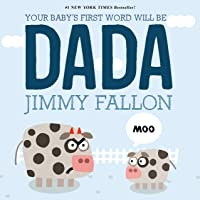 Your Baby's First Word Will Be Dada