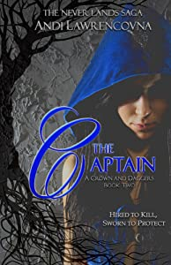 The Captain: A Crown and Dagger Book Two (The Never Lands Saga)