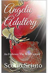 Angelic Adultery: An Embrace The Wild Fantasy (Embrace The Wild Fantasies) Kindle Edition