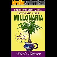 Ayúdame a Ser MILLONARIA - Emprender es Crecer y Más…: para las mujeres emprendedoras.