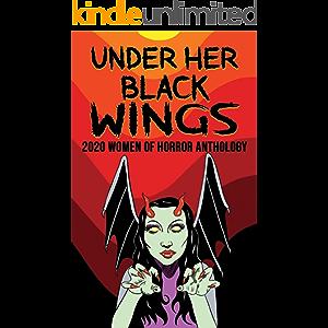 Under Her Black Wings: 2020 Women of Horror Anthology Volume One (Kandisha Press Women Of Horror Anthology Series Book 1…
