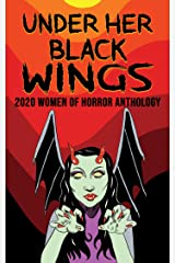 Under Her Black Wings: 2020 Women of Horror Anthology Kindle Edition