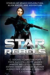 Star Rebels: Stories of Space Exploration, Alien Races, and Adventure Kindle Edition