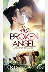 His Broken Angel: A Military Romance Kindle Edition