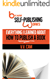 Because Self-Publishing Works: Everything I Learned About How to Publish a Book
