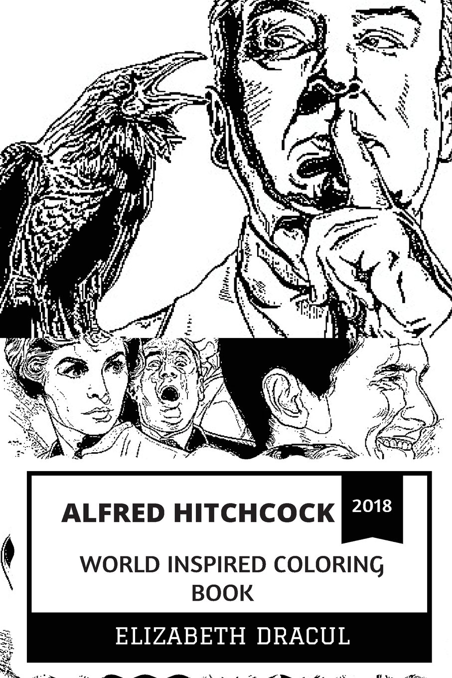 Alfred Hitchcock World Inspired Coloring Book: The Master of Suspense and Psycho Mastermind, Hollywood Cultural Icon and Greatest Filmaker in History ... Adult Coloring Book (Alfred Hitchcock Books) pdf