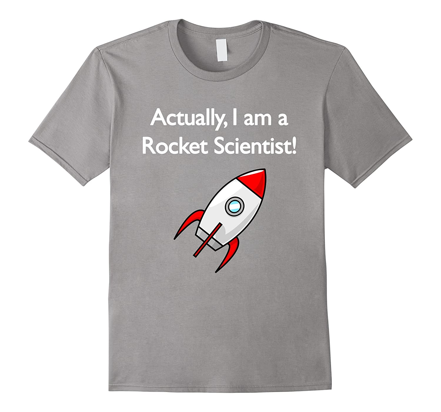 Actually I am a rocket scientist T shirt!-BN