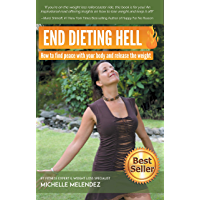 End Dieting Hell: How to find peace with your body and release the weight