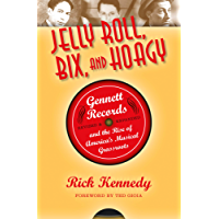 Jelly Roll, Bix, and Hoagy: Gennett Records and the Rise of America's Musical Grassroots