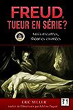 Freud, tueur en série ?: Vrais meurtres, théories erronées