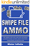 Swipe File Ammo: 1400+ Headlines, calls to action, power words, and transitions guaranteed to increase conversions, improve communication, command attention, and make more money