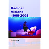 Radical Visions 1968-2008: The Impact of the Sixties on Australian Drama