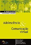 Adolescência & Comunicação Virtual: A era da informação e a vida cotidiana (e agora.com)