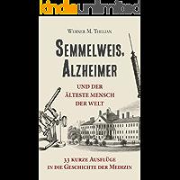 Semmelweis, Alzheimer und der älteste Mensch der Welt: 33 kurze Ausflüge in die Geschichte der Medizin