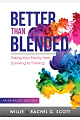 Better Than Blended: Taking your Family from Surviving to Thriving! Kindle Edition