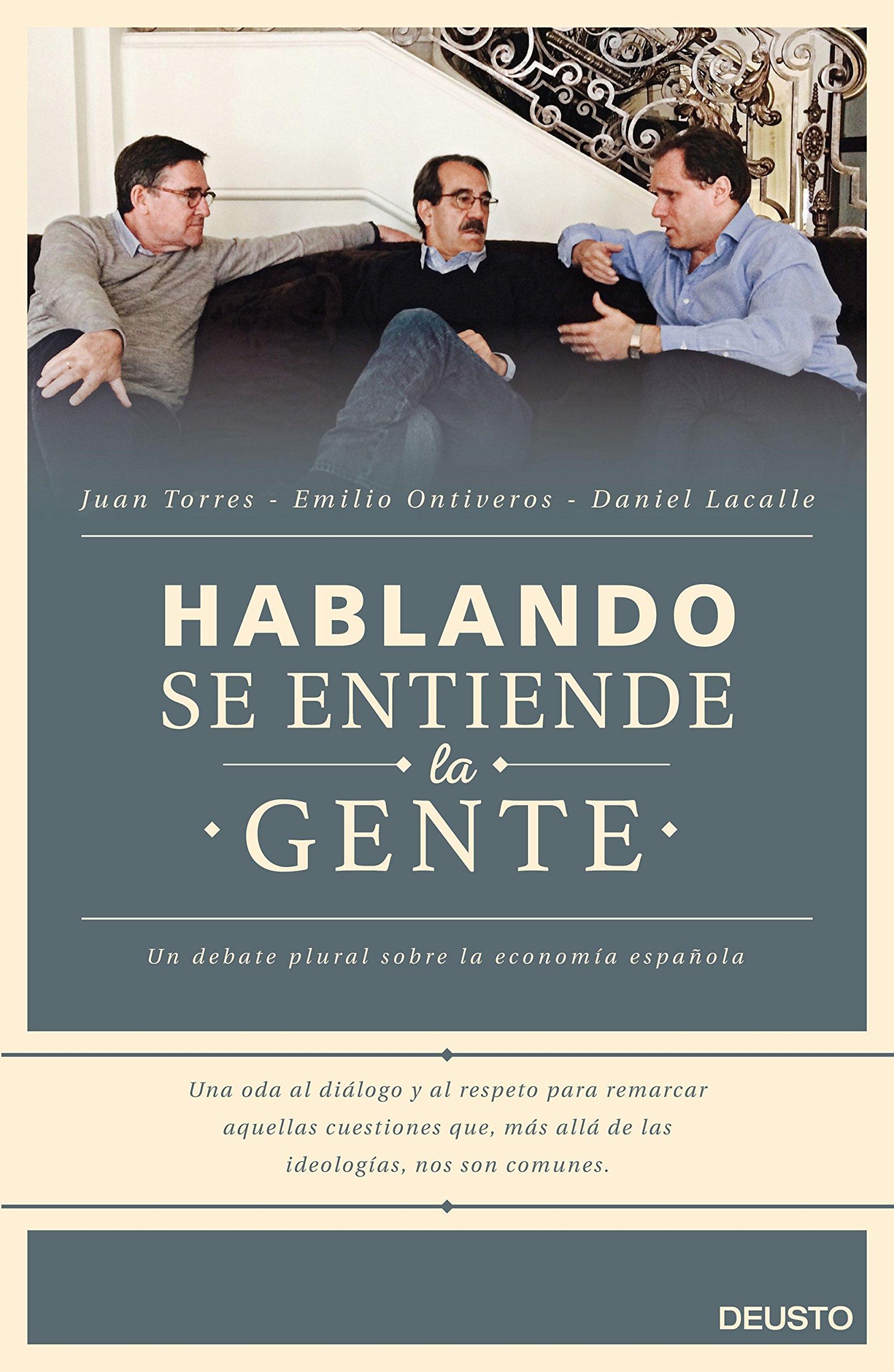 Hablando se entiende la gente: Un debate plural sobre la economía española Sin colección: Amazon.es: Daniel Lacalle, Emilio Ontiveros Baeza, ...