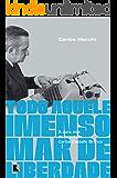 Todo aquele imenso mar de liberdade: A dura vida do jornalista Carlos Castello Branco